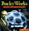 Bucky Works, by Jay Baldwin -- a great summary of Bucky's ideas
